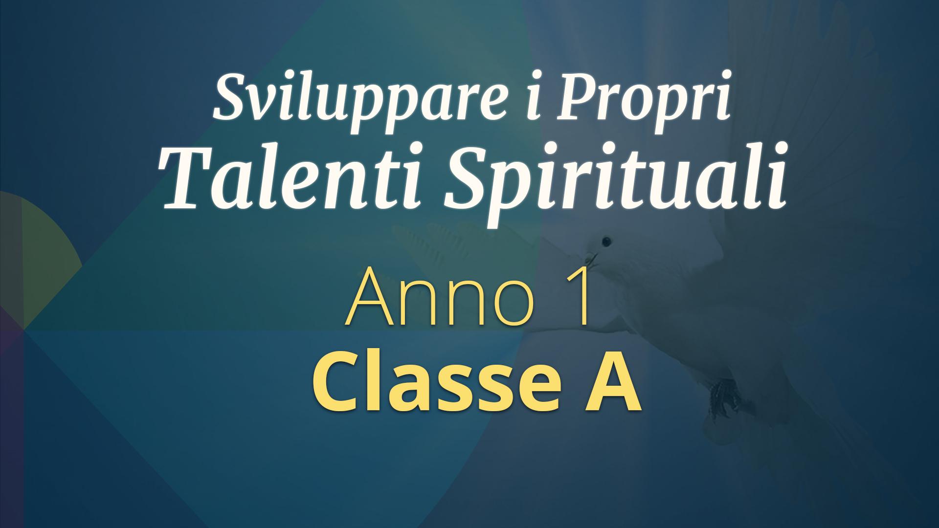 Corso di Sviluppo dei Talenti Spirituali  – Primo Anno, Classe A