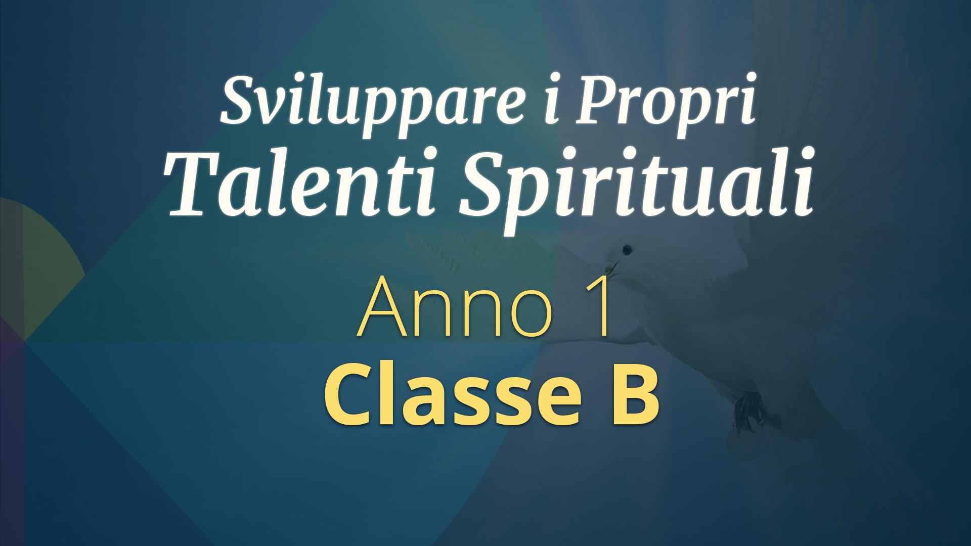 Corso di Sviluppo dei Talenti Spirituali  – Primo Anno, Classe B