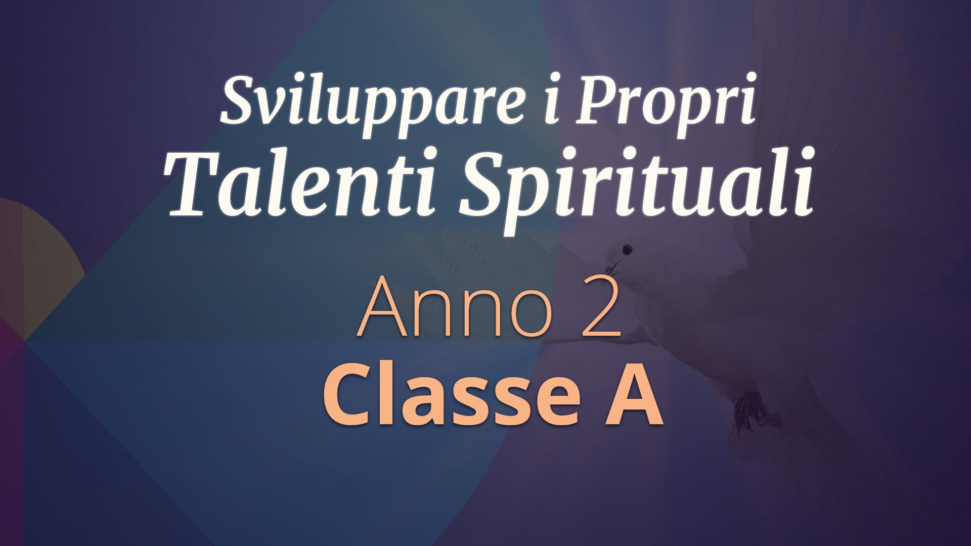 Corso di Sviluppo dei Talenti Spirituali  – Secondo Anno, Classe A